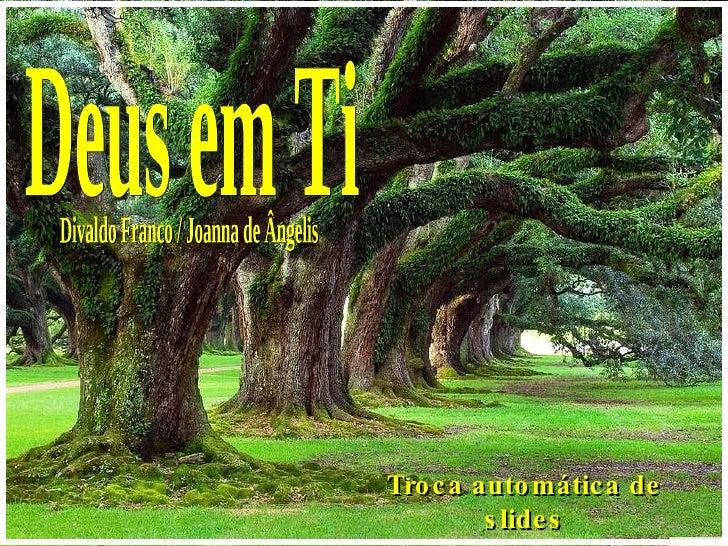 Deus em Ti Divaldo Franco / Joanna de Ângelis Troca automática de slides