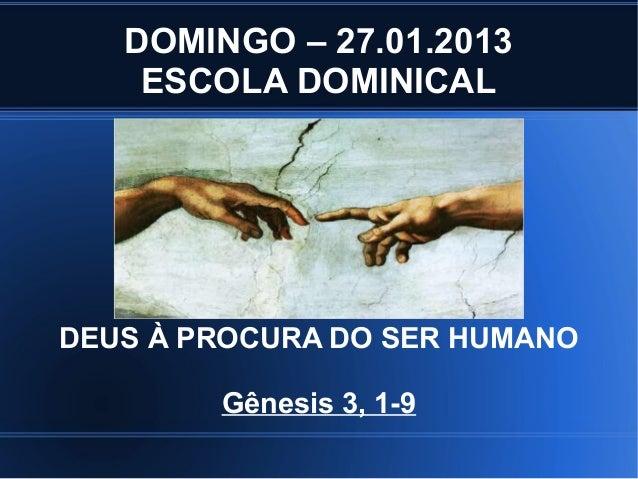 DOMINGO – 27.01.2013    ESCOLA DOMINICALDEUS À PROCURA DO SER HUMANO        Gênesis 3, 1-9