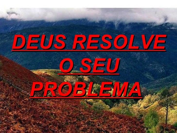 DEUS RESOLVE O SEU PROBLEMA