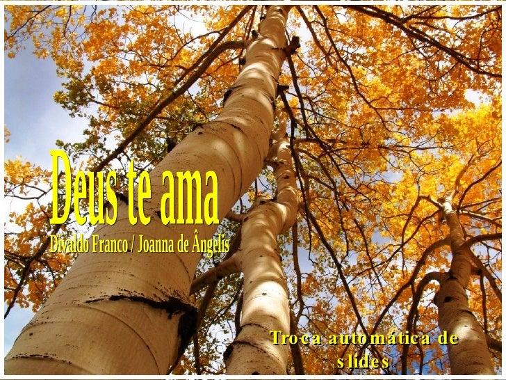 Deus te ama Divaldo Franco / Joanna de Ângelis Troca automática de slides