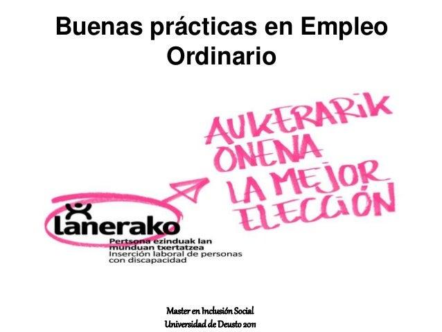 Buenas prácticas en Empleo Ordinario Masteren InclusiónSocial Universidadde Deusto 2011