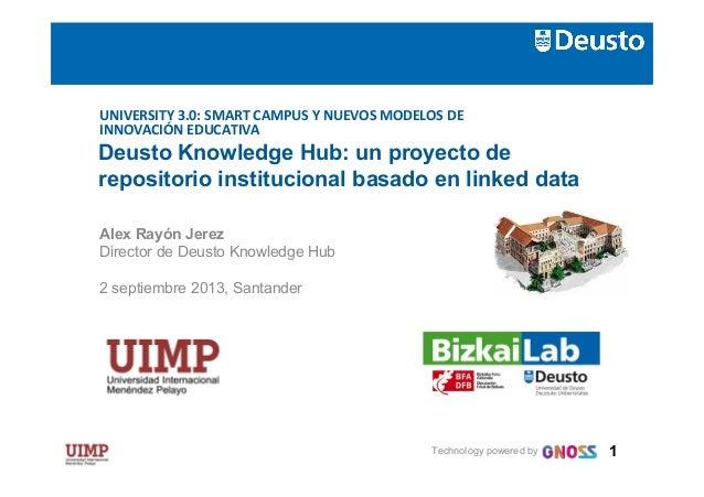 UNIVERSITY  3.0:  SMART  CAMPUS  Y  NUEVOS  MODELOS  DE INNOVACIÓN  EDUCATIVA  Deusto Knowledge Hub: un pr...