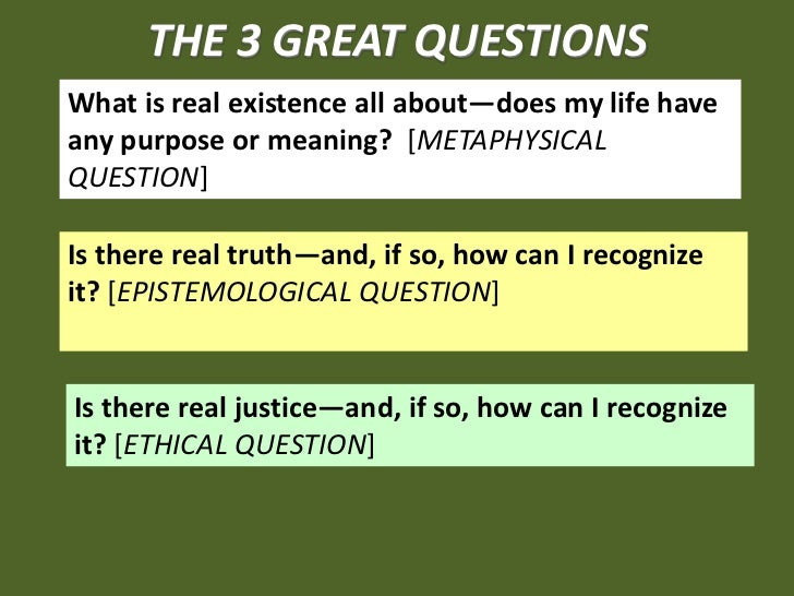 THE 3 GREAT QUESTIONSWhat is real existence all about—does my life haveany purpose or meaning? [METAPHYSICALQUESTION]Is th...