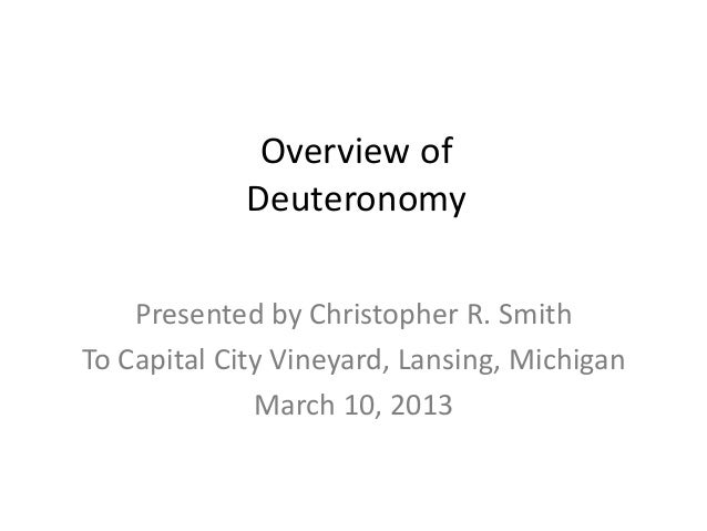 Overview of             Deuteronomy    Presented by Christopher R. SmithTo Capital City Vineyard, Lansing, Michigan       ...