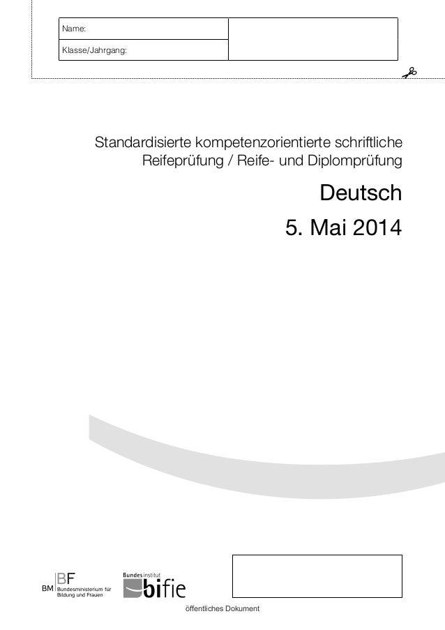 Standardisierte kompetenzorientierte schriftliche Reifeprüfung / Reife- und Diplomprüfung Deutsch 5. Mai 2014 Name: Klasse...