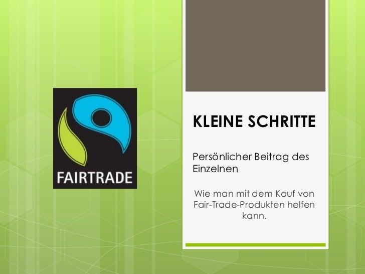 KLEINE SCHRITTEPersönlicher Beitrag desEinzelnenWie man mit dem Kauf vonFair-Trade-Produkten helfen           kann.