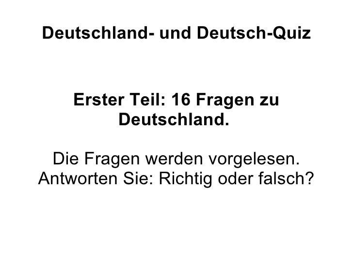 Deutschland- und Deutsch-Quiz Erster Teil: 16 Fragen zu Deutschland.  Die Fragen werden vorgelesen. Antworten Sie: Richtig...