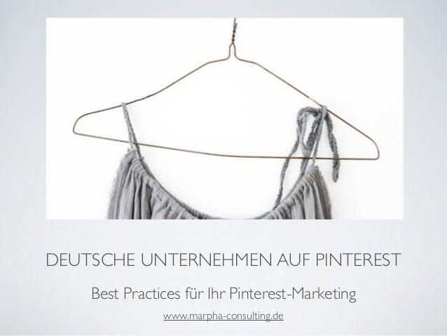 DEUTSCHE UNTERNEHMEN AUF PINTEREST Best Practices für Ihr Pinterest-Marketing www.marpha-consulting.de