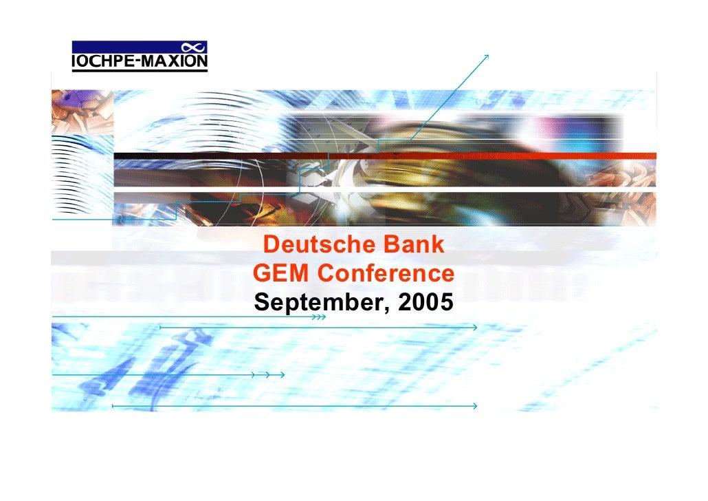Deutsche Bank GEM Conference September, 2005                       DB GEM Conference