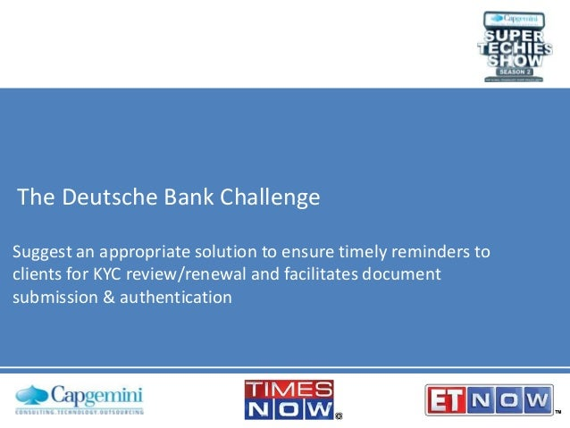 The Deutsche Bank Challenge Suggest an appropriate solution to ensure timely reminders to clients for KYC review/renewal a...