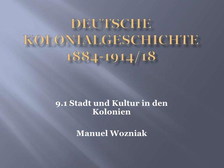Deutsche Kolonialgeschichte 1884-1914/18<br />9.1 Stadt und Kultur in den Kolonien <br />Manuel Wozniak<br />
