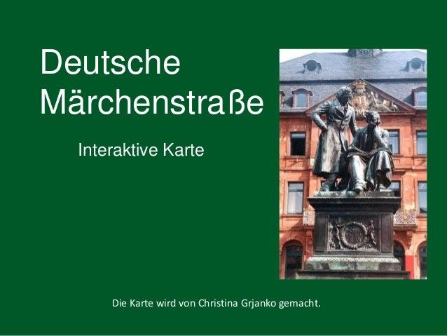 Deutsche Märchenstraße Interaktive Karte Die Karte wird von Christina Grjanko gemacht.