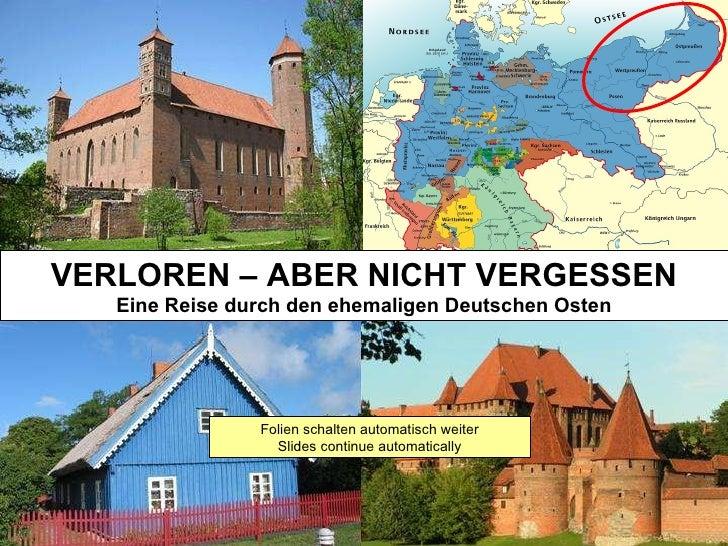 VERLOREN – ABER NICHT VERGESSEN Eine Reise durch den ehemaligen Deutschen Osten Folien schalten automatisch weiter Slides ...