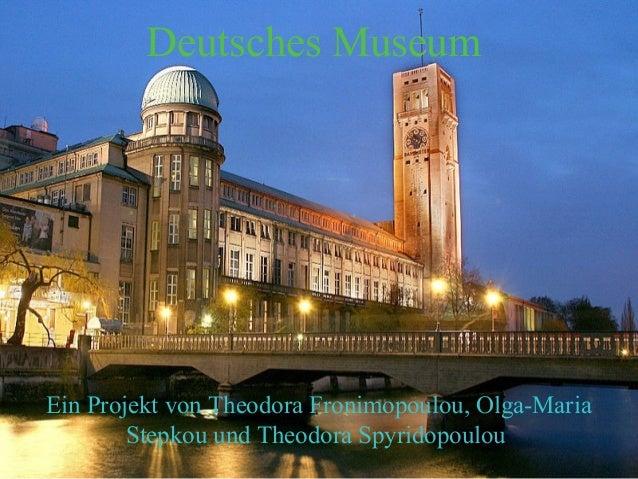 Deutsches MuseumEin Projekt von Theodora Fronimopoulou, Olga-Maria        Stepkou und Theodora Spyridopoulou
