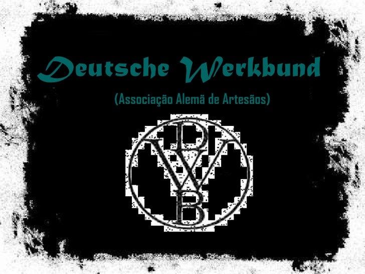 Deutsche Werkbund<br />(Associação Alemã de Artesãos)<br />