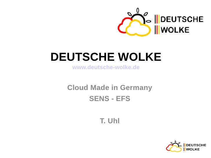 DEUTSCHE WOLKE   www.deutsche-wolke.de  Cloud Made in Germany       SENS - EFS           T. Uhl