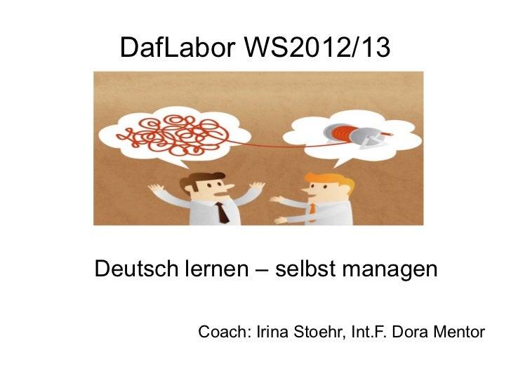 DafLabor WS2012/13Deutsch lernen – selbst managen         Coach: Irina Stoehr, Int.F. Dora Mentor