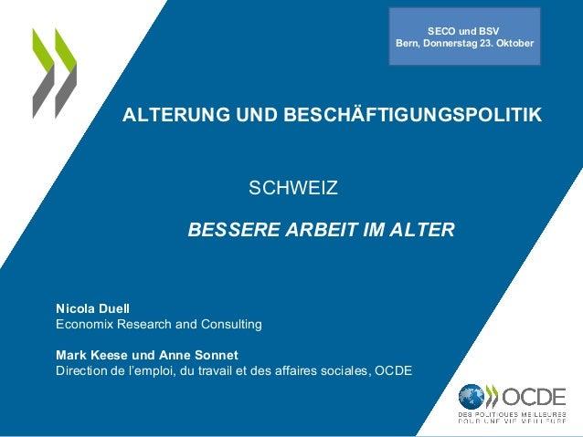 ALTERUNG UND BESCHÄFTIGUNGSPOLITIK  SCHWEIZ  BESSERE ARBEIT IM ALTER  Nicola Duell  Economix Research and Consulting  Mark...