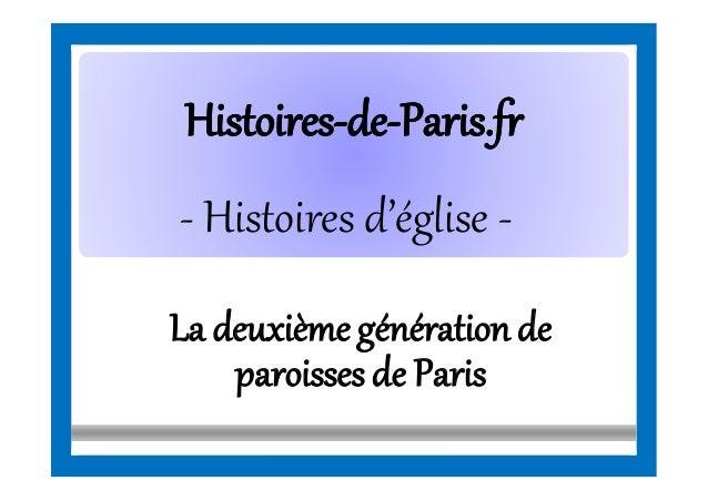 HistoiresHistoires--dede--Paris.frParis.fr - Histoires d'église - La deuxièmegénérationde paroissesde Paris
