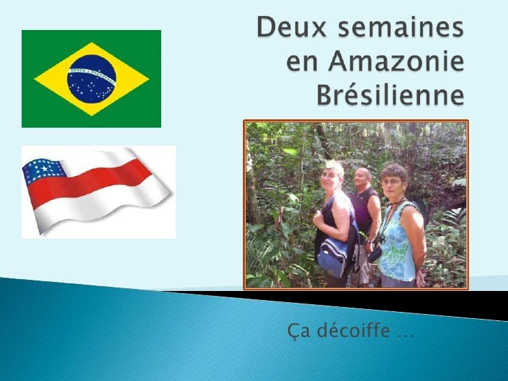 Deuxsemainesen AmazonieBrésilienne<br />Çadécoiffe …<br />