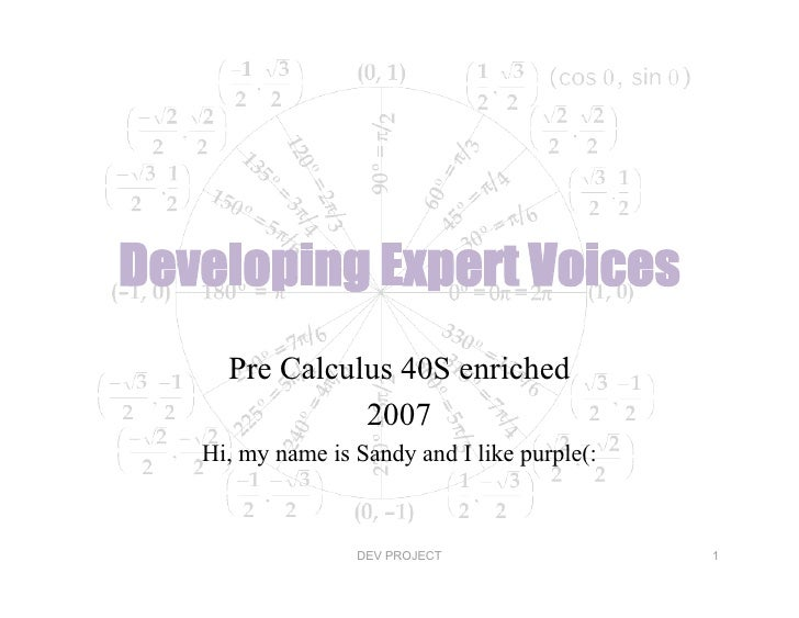 Developing Expert Voices      Pre Calculus 40S enriched                2007    Hi, my name is Sandy and I like purple(:   ...