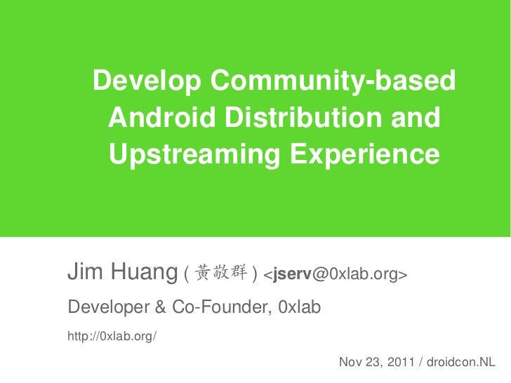 Develop Community-based     Android Distribution and     Upstreaming ExperienceJim Huang ( 黃敬群 ) <jserv@0xlab.org>Develope...