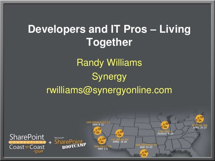 Developers and IT Pros – Living Together<br />Randy Williams<br />Synergy<br />rwilliams@synergyonline.com<br />