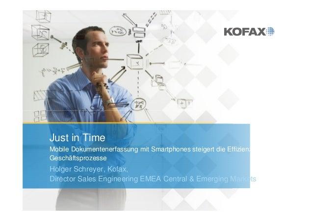 Just in TimeMobile Dokumentenerfassung mit Smartphones steigert die Effizienz derGeschäftsprozesseHolger Schreyer, Kofax,D...