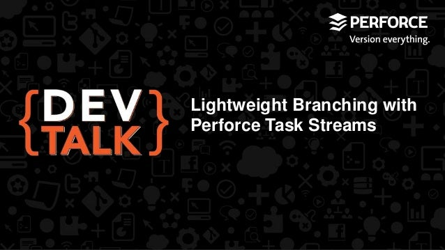 Lightweight Branching with Perforce Task Streams