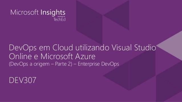 DevOps em Cloud utilizando Visual Studio Online e Microsoft Azure (DevOps a origem – Parte 2) – Enterprise DevOps DEV307