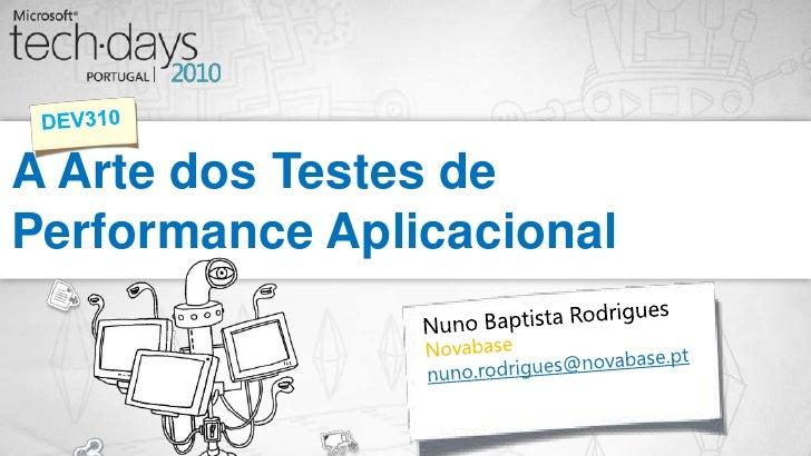 A Arte dos Testes de Performance Aplicacional<br />DEV310<br />Nuno Baptista Rodrigues<br />Novabase<br />nuno.rodrigues@n...