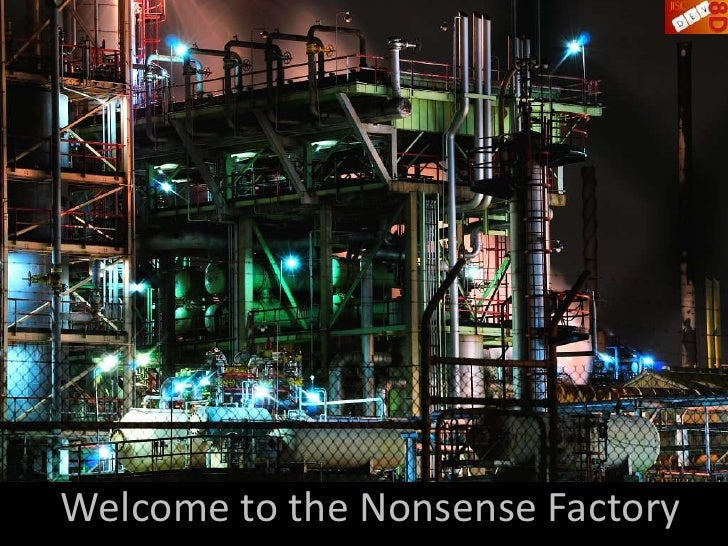 Welcome to the Nonsense Factory<br />