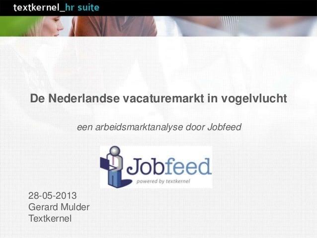 De Nederlandse vacaturemarkt in vogelvluchteen arbeidsmarktanalyse door Jobfeed28-05-2013Gerard MulderTextkernel