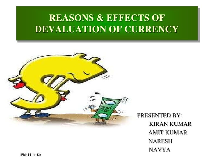 REASONS & EFFECTS OF          DEVALUATION OF CURRENCY                          PRESENTED BY:                             K...