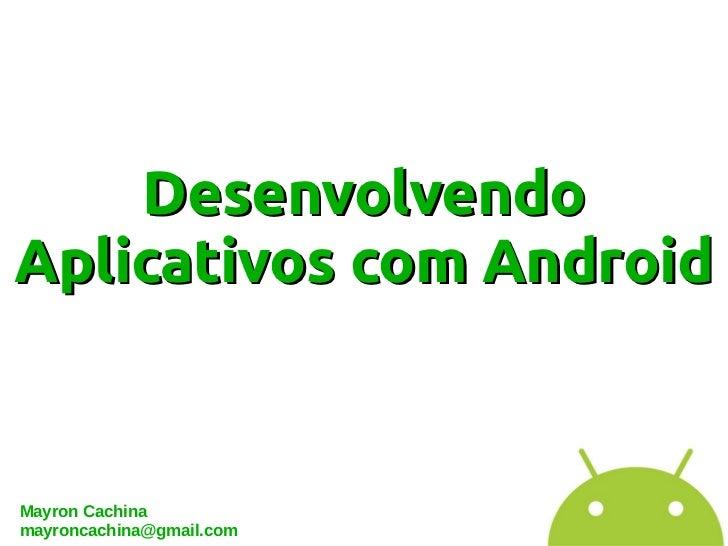 DesenvolvendoAplicativos com AndroidMayron Cachinamayroncachina@gmail.com
