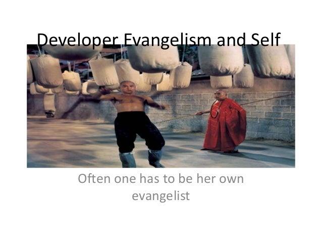 Developer Evangelism and Self  Often one has to be her own evangelist