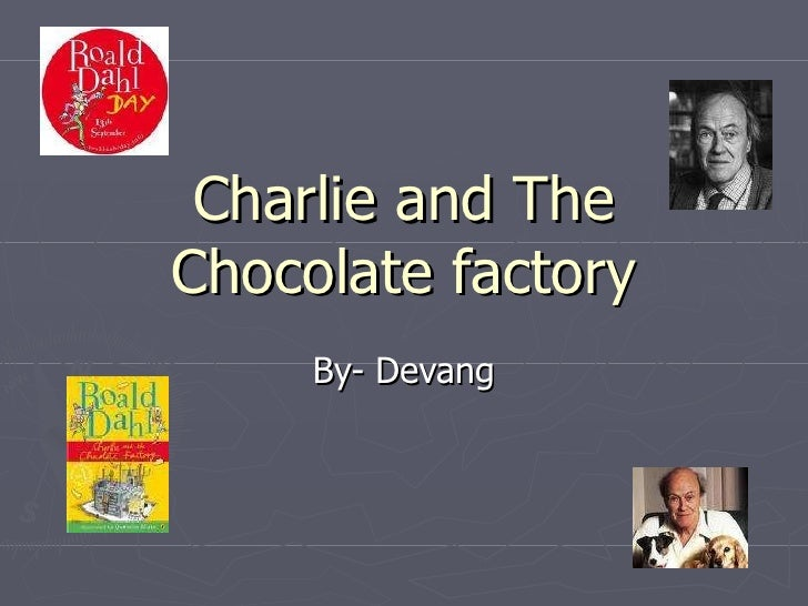 Charlie and The Chocolate factory By- Devang