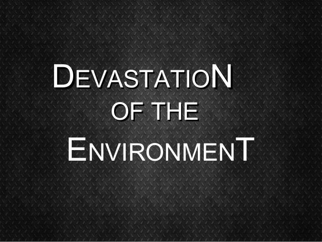 Devastation of the Environment