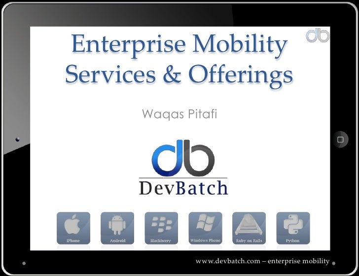 Enterprise MobilityServices & Offerings      Waqas Pitafi              www.devbatch.com – enterprise mobility