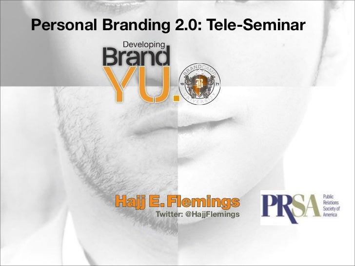 Personal Branding 2.0: Tele-Seminar                    Twitter: @HajjFlemings