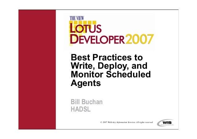 Best Practices toWrite, Deploy, andMonitor ScheduledAgentsBill BuchanHADSL          © 2007 Wellesley Information Services....