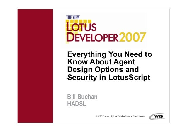 © 2007 Wellesley Information Services. All rights reserved.Everything You Need toKnow About AgentDesign Options andSecurit...
