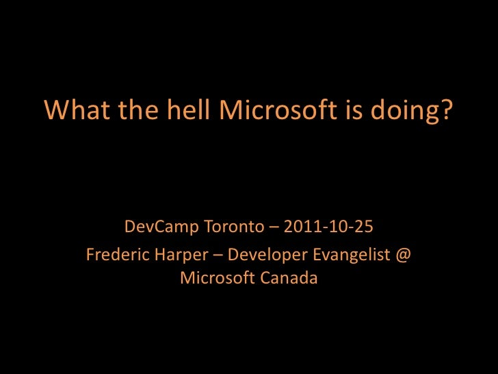 DevCamp Toronto - What the hell microsoft is doing