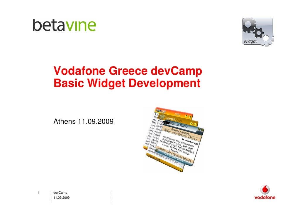 Vodafone Greece devCamp     Basic Widget Development       Athens 11.09.2009     1   devCamp     11.09.2009