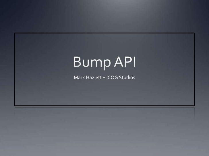 Bump API Iphone Dev Camp Presentation