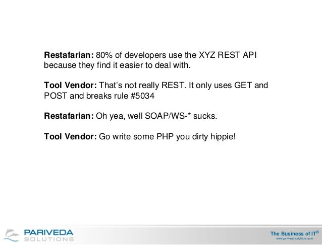 Restafarian: 80% of developers use the XYZ REST APIbecause they find it easier to deal with.Tool Vendor: That's not really...