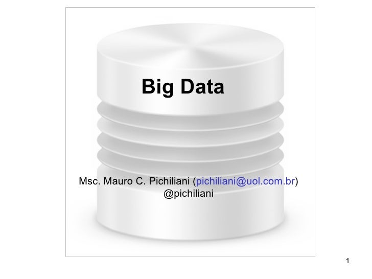 Big DataMsc. Mauro C. Pichiliani (pichiliani@uol.com.br)                 @pichiliani                                      ...