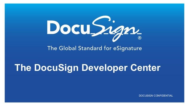 DOCUSIGN CONFIDENTIAL The DocuSign Developer Center