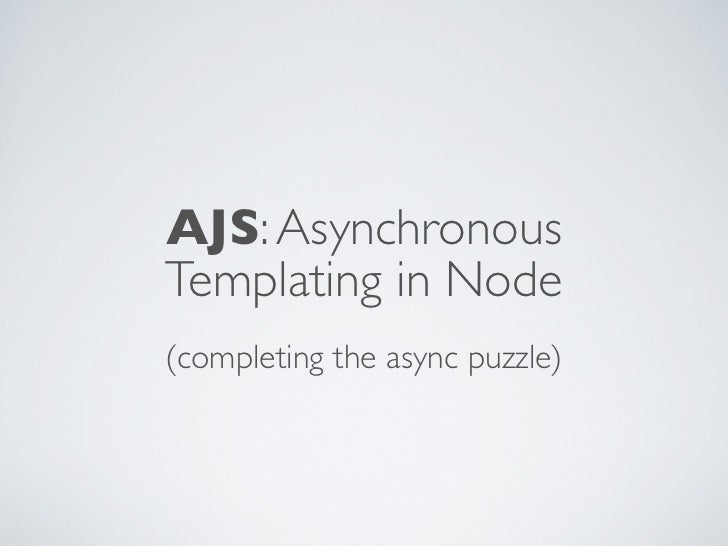 AJS: AsynchronousTemplating in Node(completing the async puzzle)