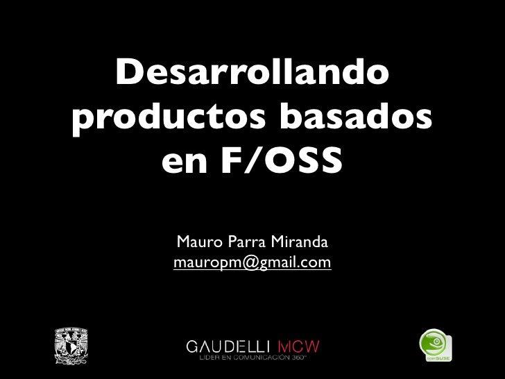 Desarrollando productos basados     en F/OSS     Mauro Parra Miranda     mauropm@gmail.com